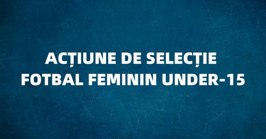 Acțiune de selecție pentru echipa de fotbal feminin Under-15